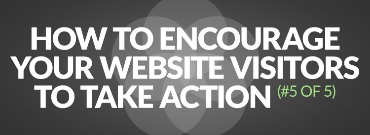 How to encourage your website visitors to take action